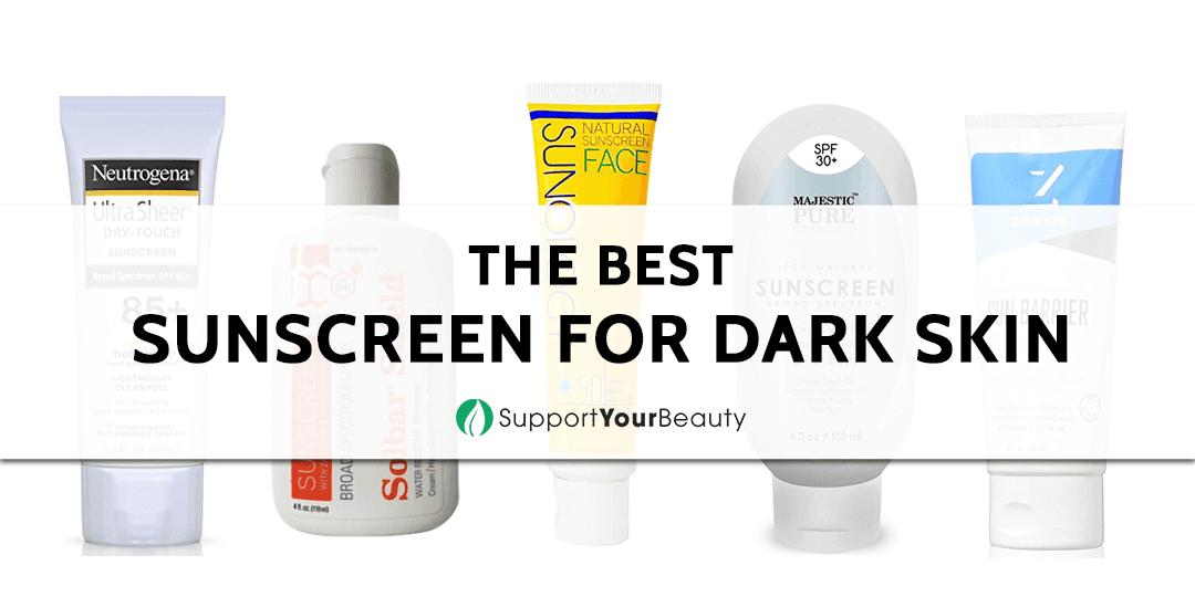 The Best Sunscreen For Dark Skin