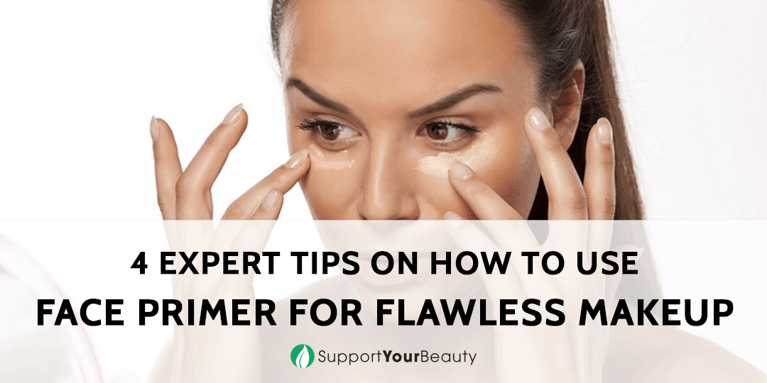 4 Expert Tips on How to Use Face Primer for Flawless Makeup