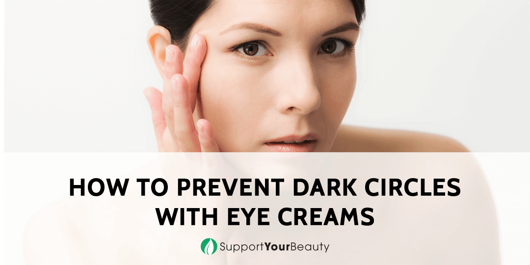 4 Simple Tips On How to Prevent Dark Circles With Eye Creams