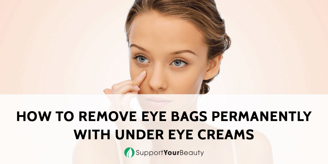 How To Remove Eye Bags Permanently With Under Eye Creams