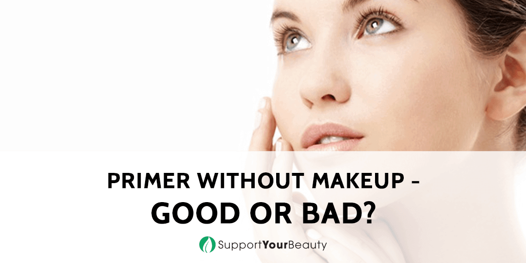 Primer Without Makeup - Good or Bad