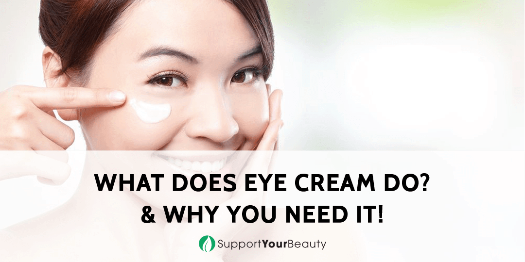 What Does Eye Cream Do & Why You Need It