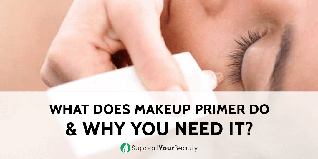 What Does Makeup Primer Do & Why You Need It