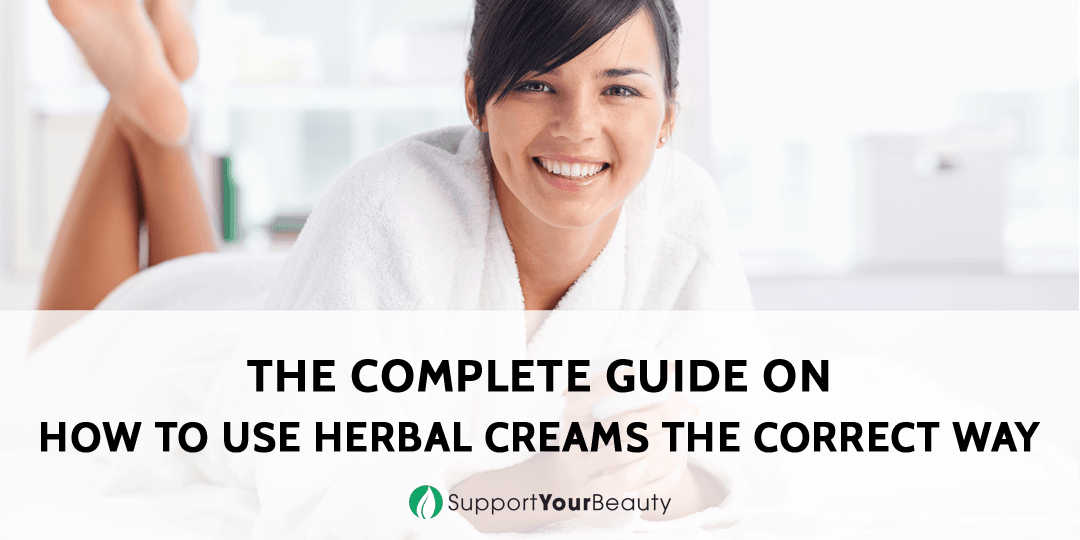 How To Use Herbal Creams The Correct Way