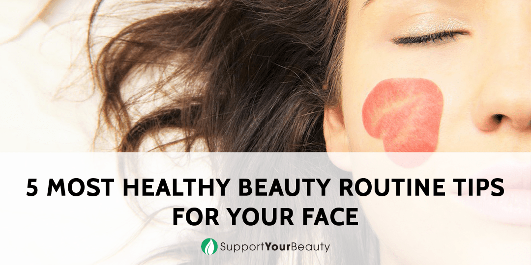 5 Most Healthy Beauty Routine Tips for Your Face