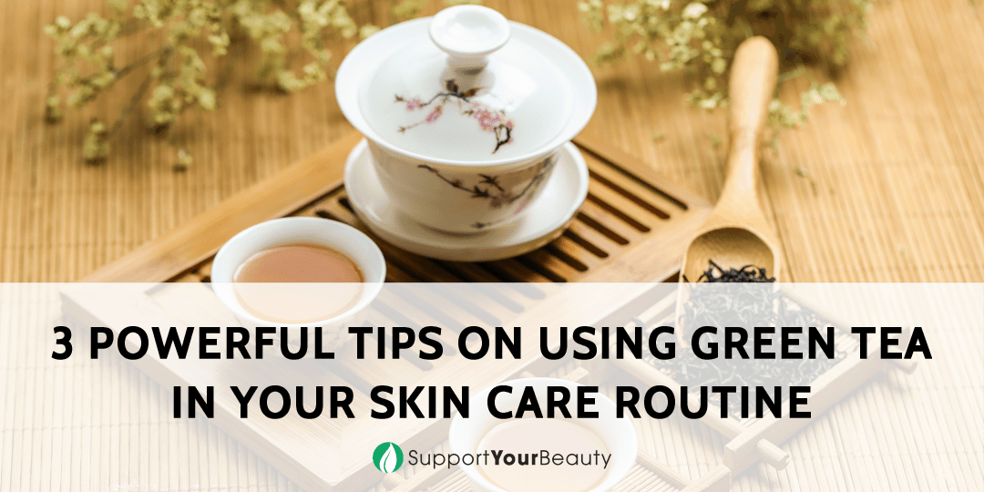 Using Green Tea in Your Skin Care Routine