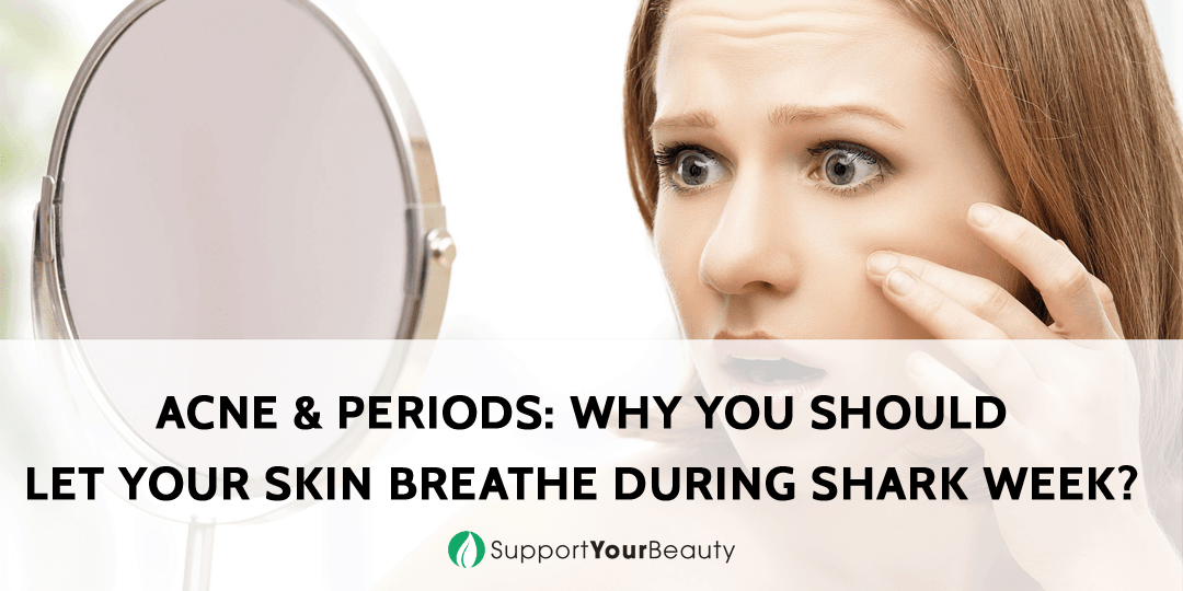 Acne & Periods - Why You Should Let Your Skin Breathe During Shark Week