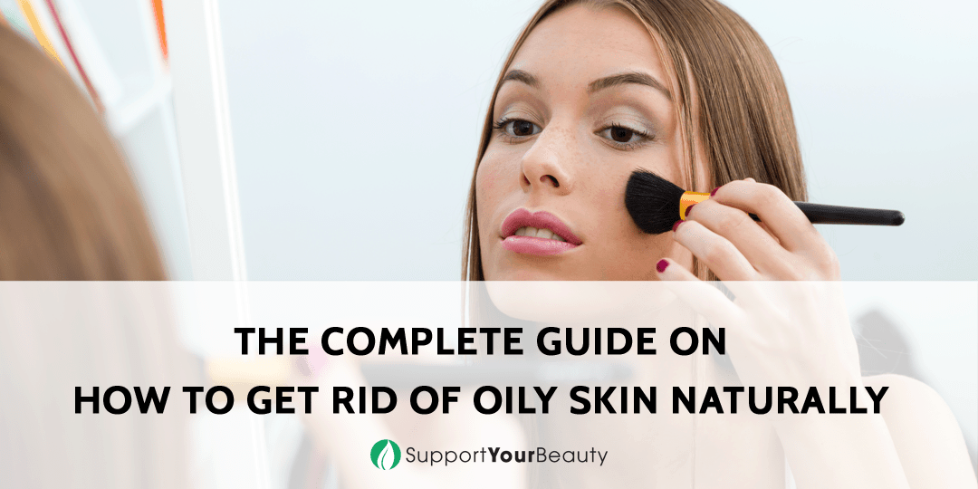 How To Get Rid of Oily Skin Naturally