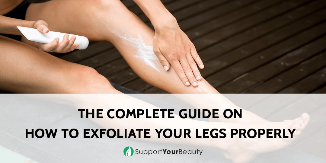 How to Exfoliate Your Legs Properly