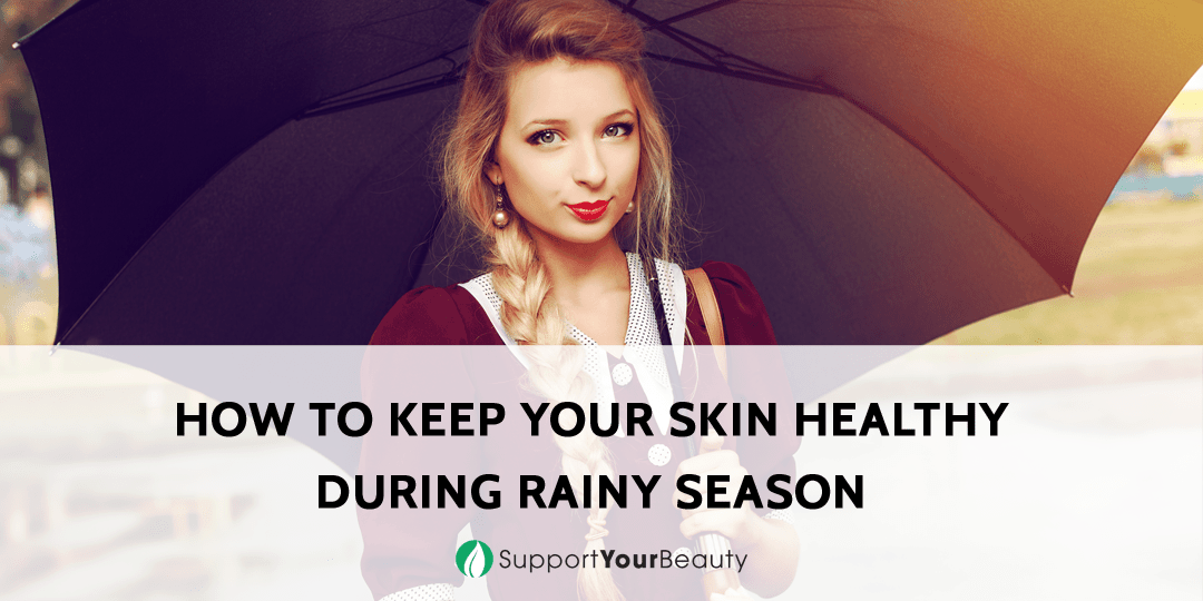 How to Keep Your Skin Healthy During Rainy Season