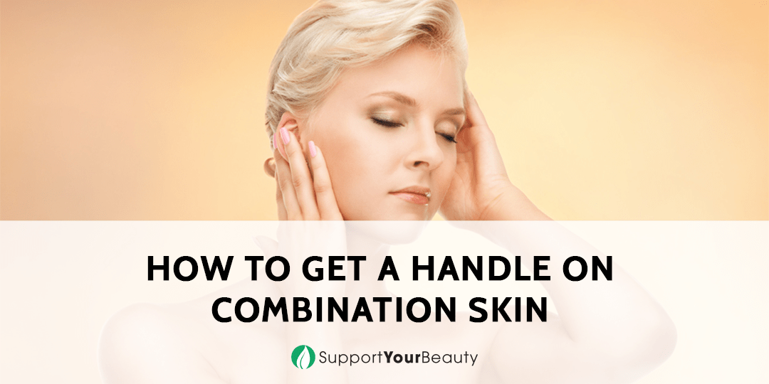 How to Get a Handle on Combination Skin