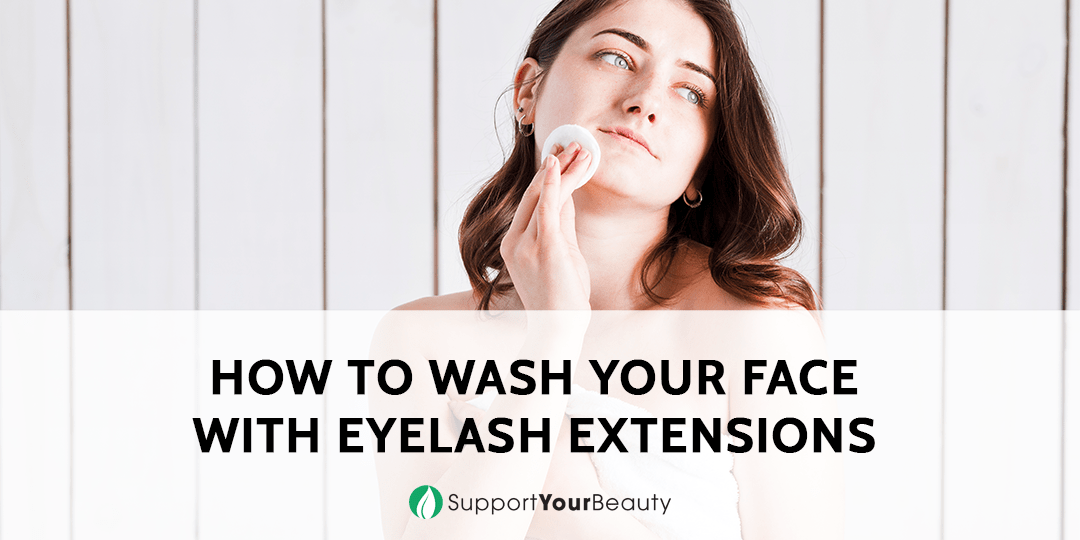 How to Wash Your Face With Eyelash Extensions