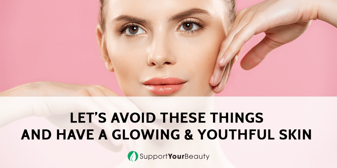 Avoid These Things and Have A Glowing Skin