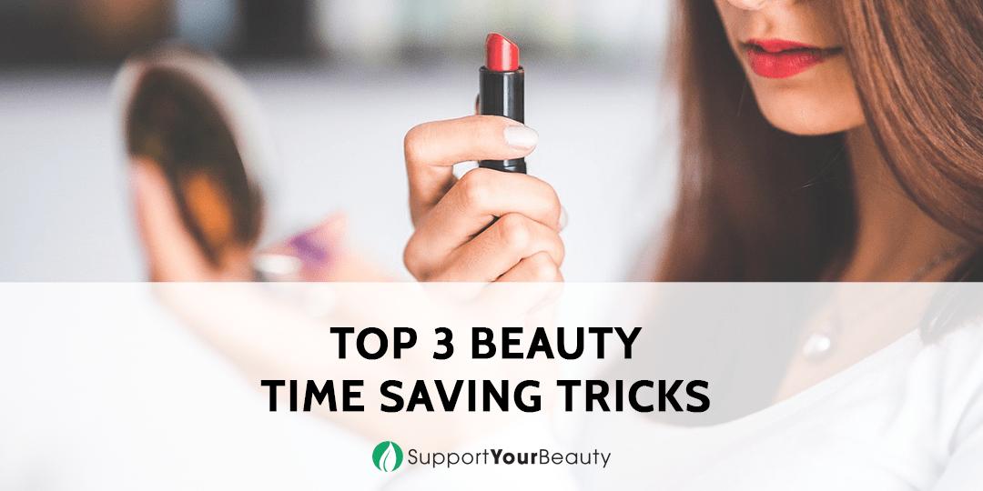 Top 3 Beauty Time Saving Tricks