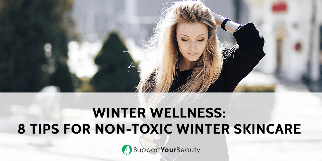 Winter Wellness - 8 Tips for Non-Toxic Winter Skincare