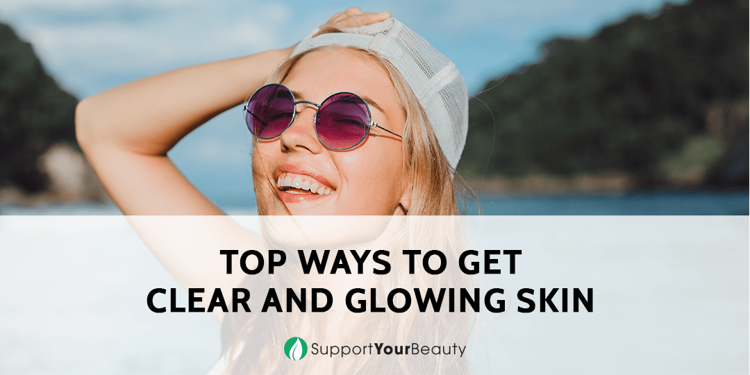 Top Ways to Get Clear and Glowing Skin