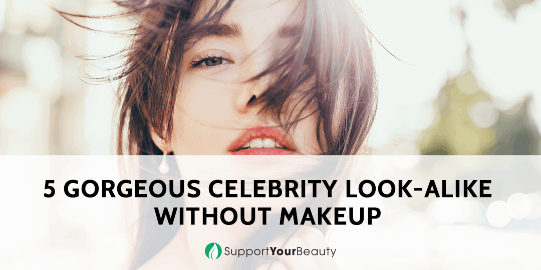 5 Gorgeous Celebrity Look-alike Without Makeup
