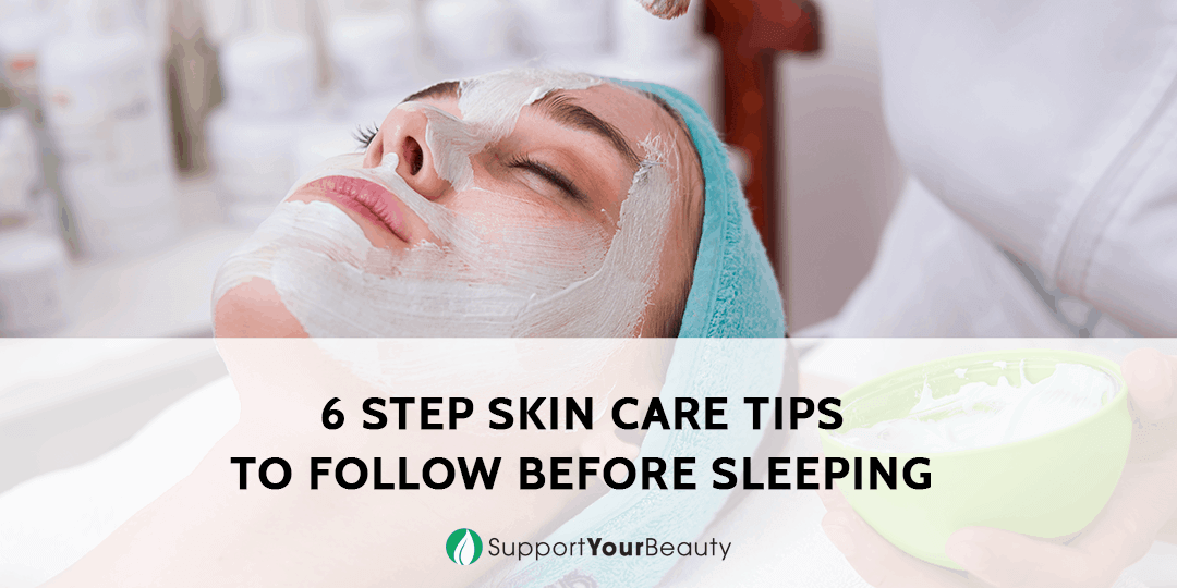 6 Step Skin Care Tips To Follow Before Sleeping