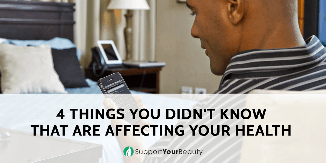 4 Things That are Affecting Your Health