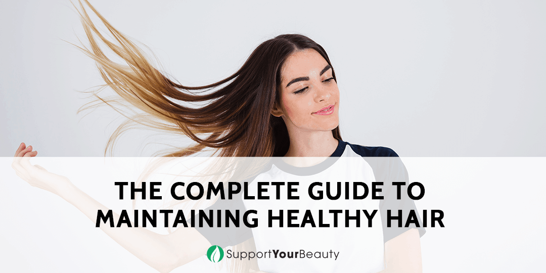 The Complete Guide To Maintaining Healthy Hair