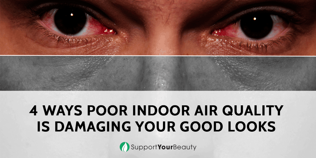 4 Ways Poor Indoor Air Quality is Damaging Your Good Looks