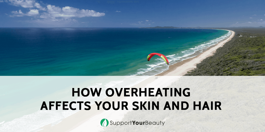 How Overheating Affects Your Skin and Hair