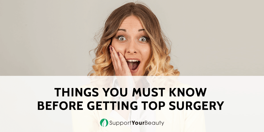 Things You MUST Know Before Getting Top Surgery