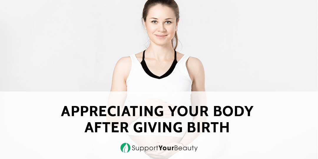 Appreciating Your Body After Giving Birth