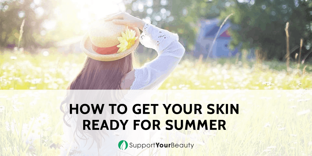 How to Get Your Skin Ready for Summer