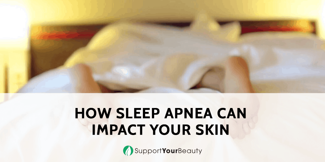 How Sleep Apnea Can Impact Your Skin