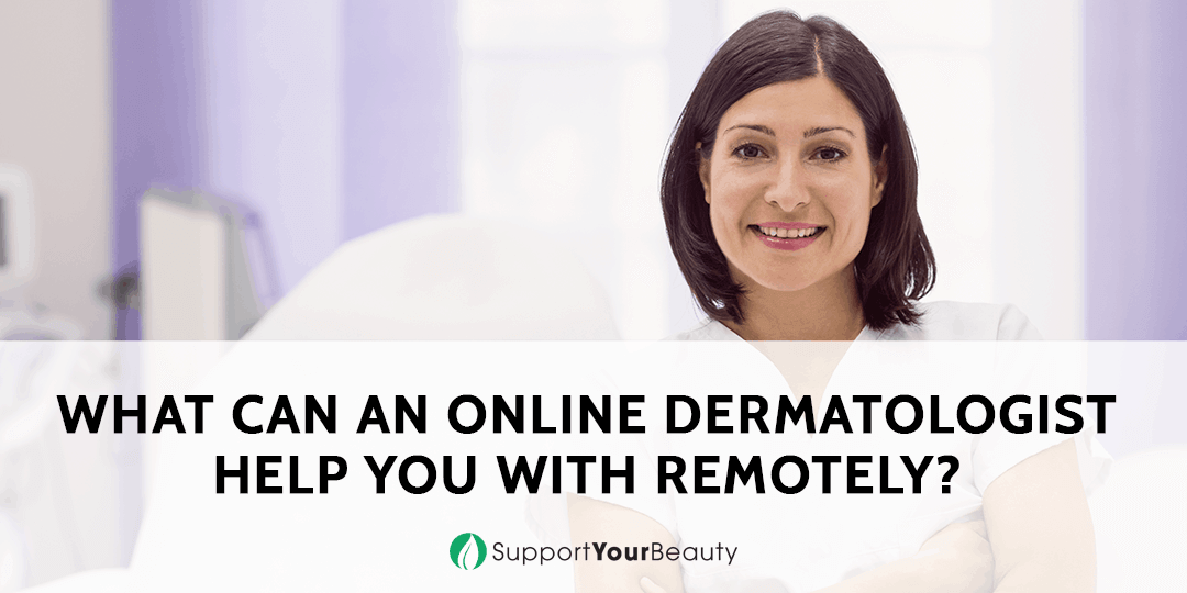 What Can an Online Dermatologist Help You With Remotely