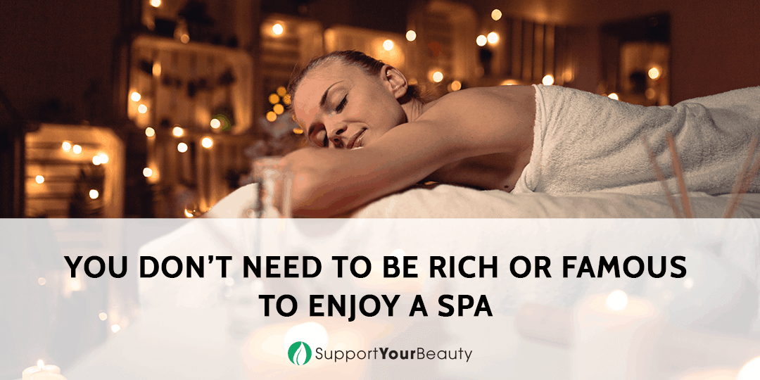 You Don't Need To Be Rich Or Famous To Enjoy A Spa