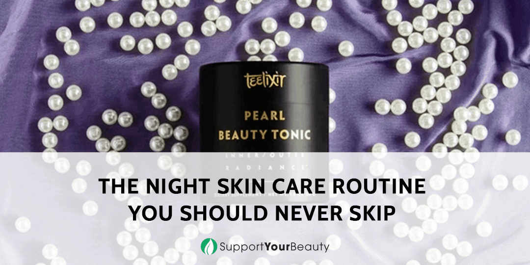 The Night Skin Care Routine You Should Never Skip