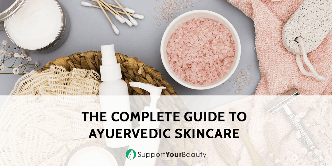 The Complete Guide to Ayuervedic Skincare